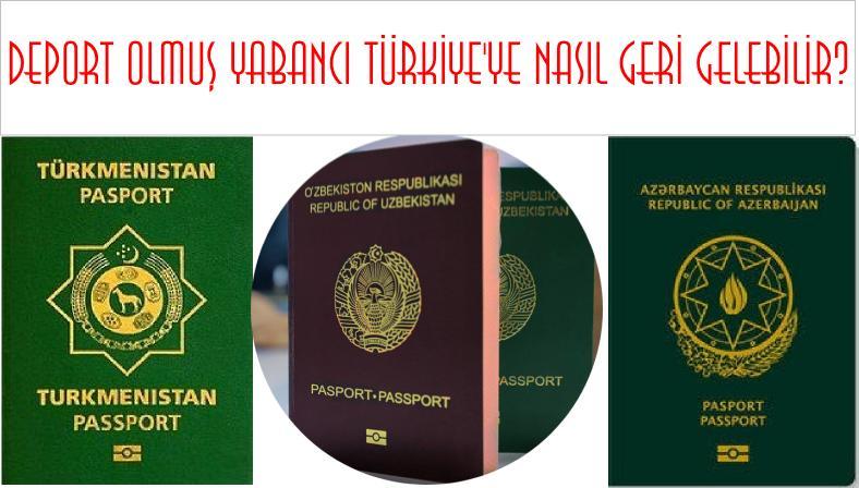 Deport olmuş yabancı Türkiye'ye Nasıl Geri gelebilir?