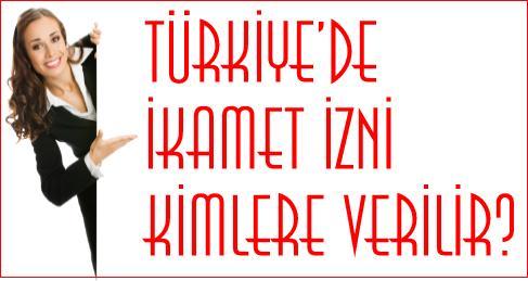 Türkiye'de İkamet İzni Alabilecek Yabancılar