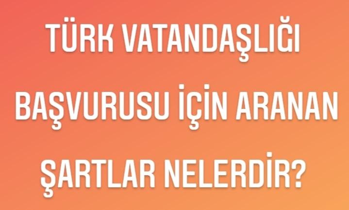 Türk vatandaşlığı başvuru koşulları nelerdir?