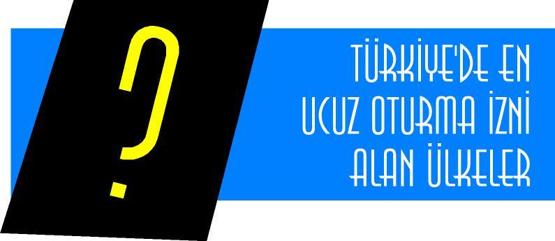 Türkiye'de en ucuz oturma izni alan ülkeler