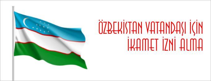 Özbekistanlının Oturma İzni Başvurusu Nasıl Yapılır?