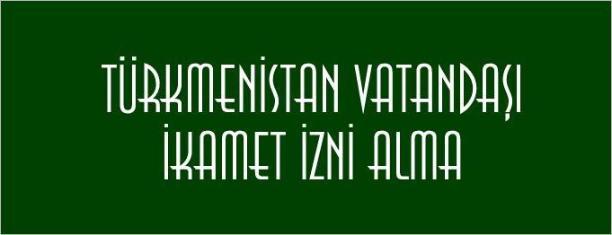 Türkmenistanlılar Nasıl Oturma İzni Alır